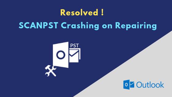 Fixed ScanPST exe Crashes on Repair | Inbox Repair Tool Not Responding